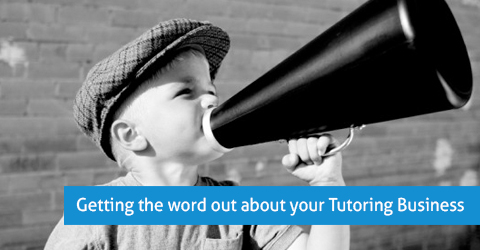 Getting the word out about your Tutoring Business