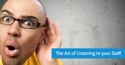 The Art of Listening to Your Staff